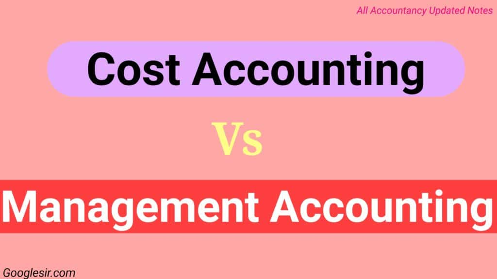 Top 10 Difference between Cost Accounting and Management Accounting