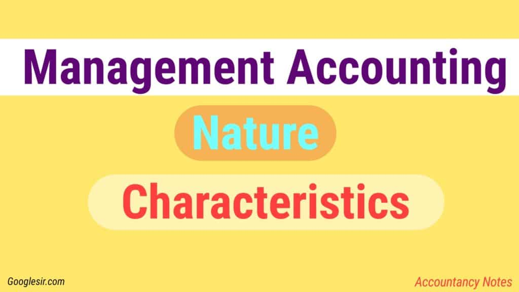 Nature and Characteristics of Management Accounting