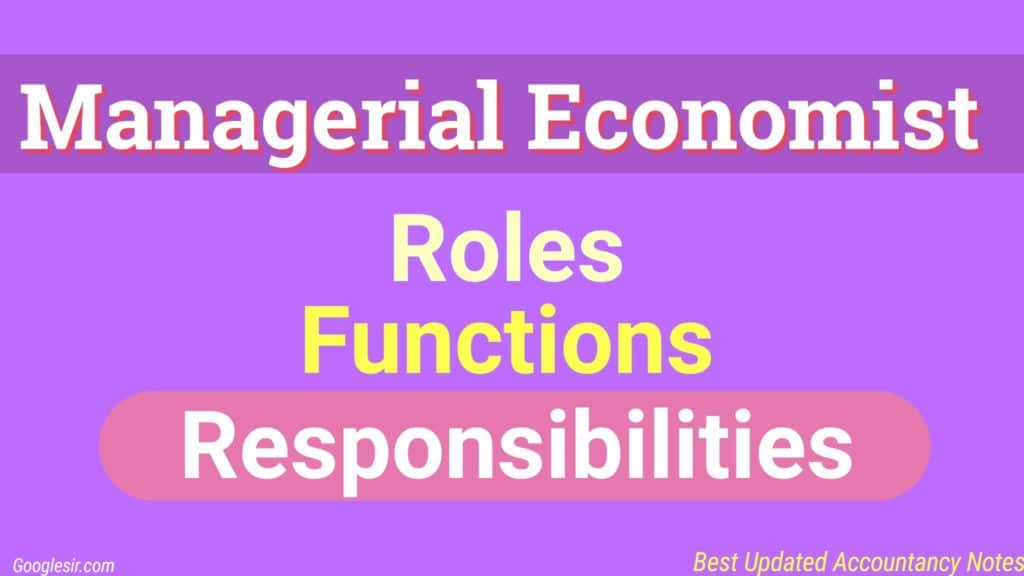 Role and Responsibilities of Managerial Economist