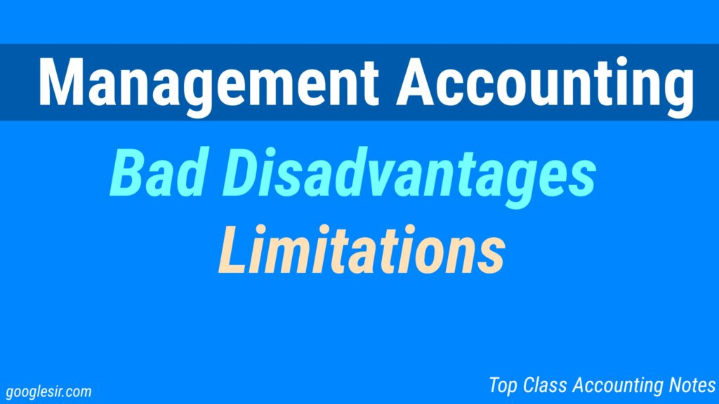 Top 9 Limitations or Disadvantages of Management Accounting