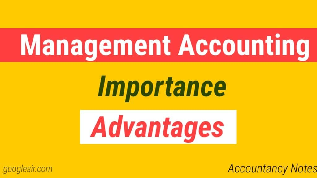 Top 8 Importance and Advantages of Management Accounting