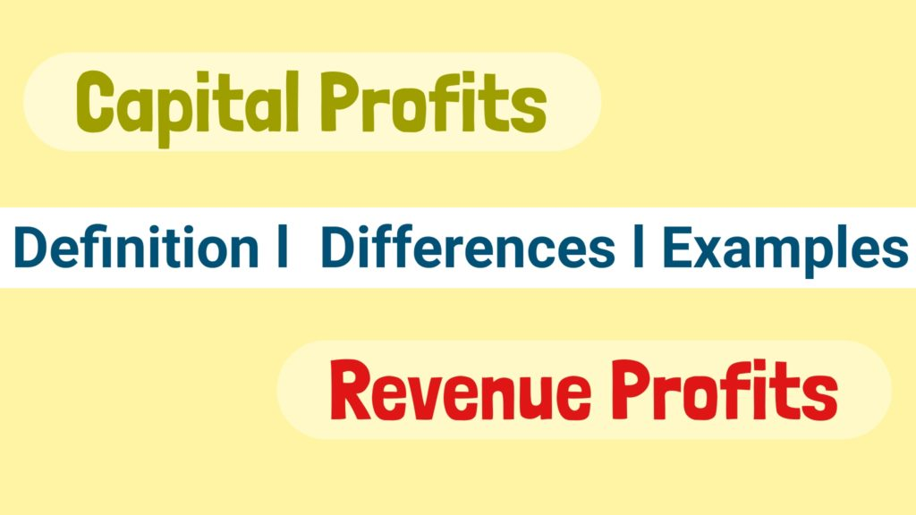 Differences Between Capital Profits And Revenue Profits with Examples