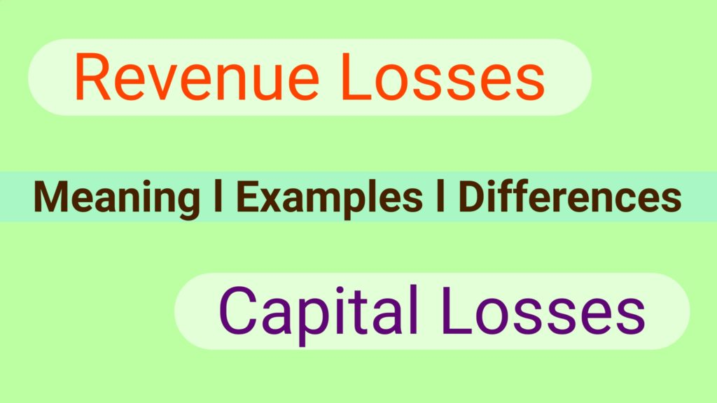 5 Differences Between Capital losses And Revenue losses with Examples