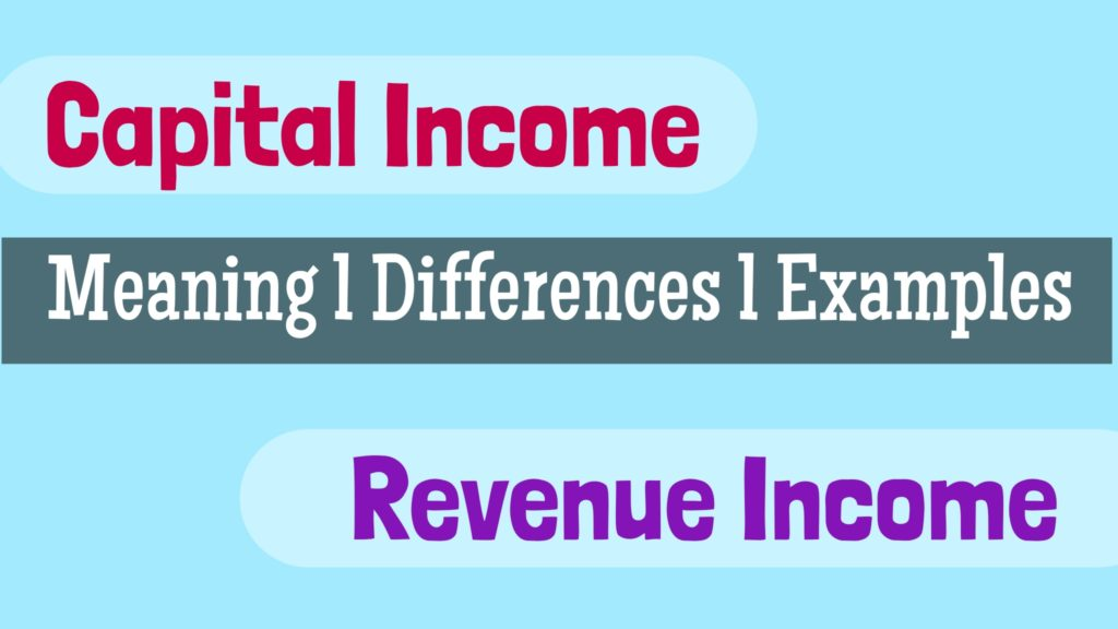 Differences Between Capital Income And Revenue Income with Examples