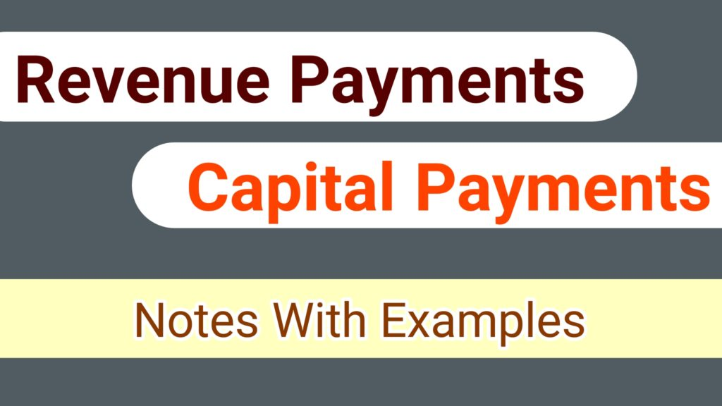 capital payments And Revenuepayments with Examples