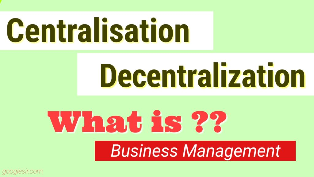 Centralization and Decentralization in Management
