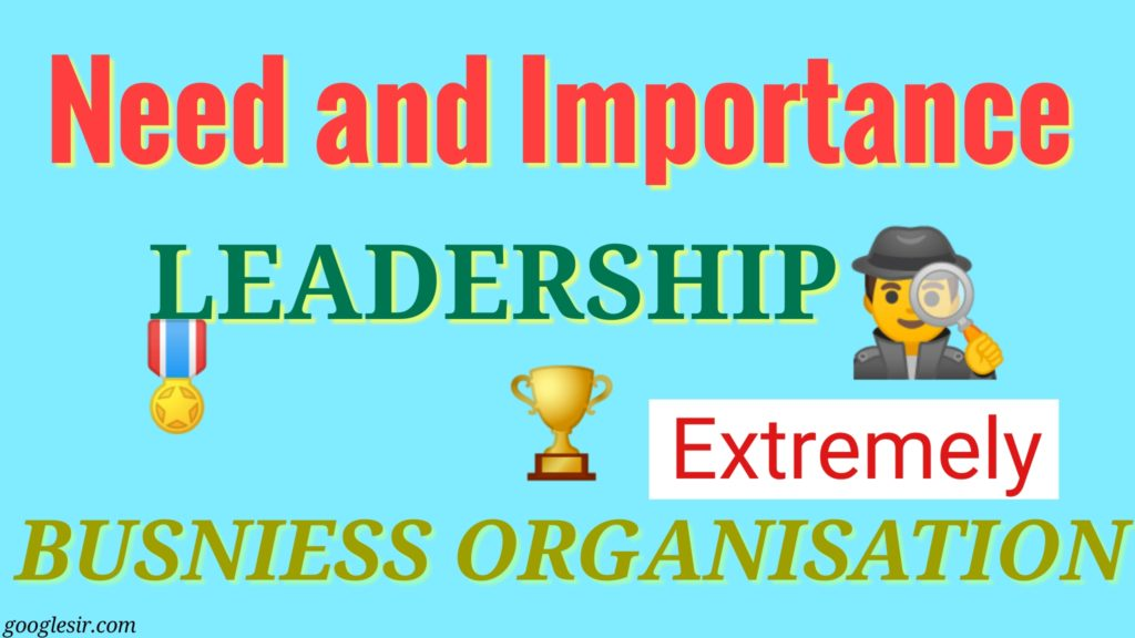 Need and Importance of Leadership in business