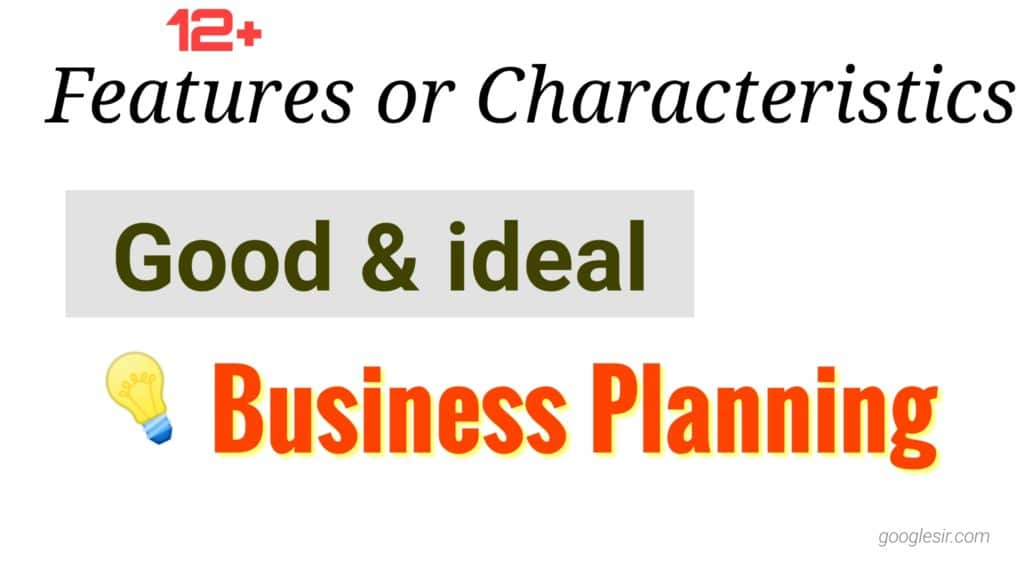 Features of good Planning in Business