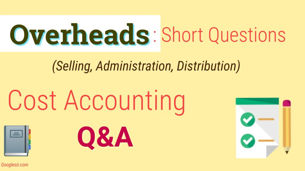 Top 15 Overheads Question Answer (Cost Accounting)