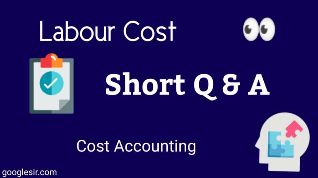Top 21 Labour Cost Question Answer (Cost Accounting)