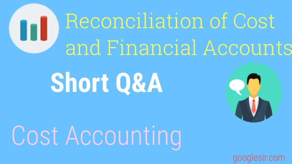 Reconciliation of Cost and Financial Accounts question answer