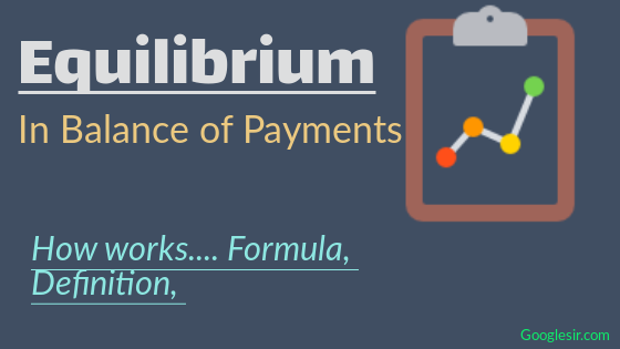 Equilibrium & Disequilibrium in Balance of Payments (Surplus and Deficit)