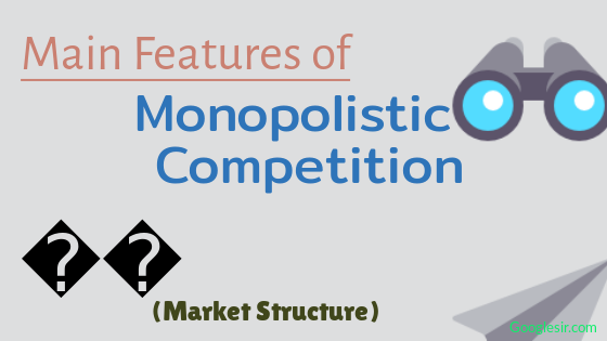 features of monopolistic competition in economics