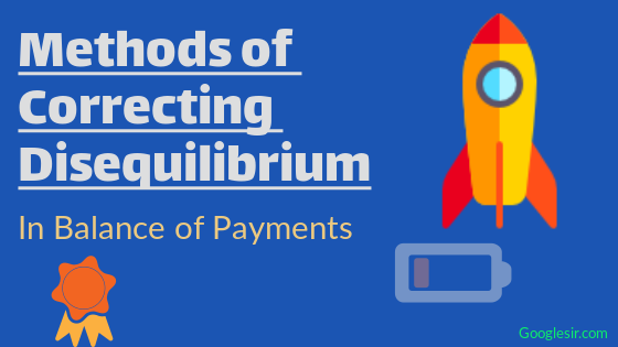 Methods to Correct Disequilibrium in Balance of Payments