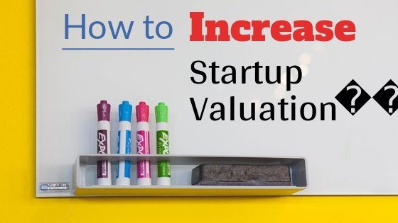ways to increase valuation of your startup company