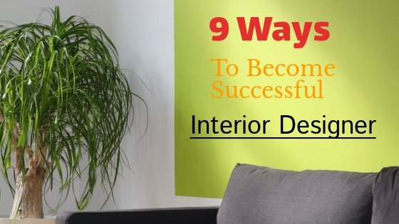 ways to become a successful interior designer