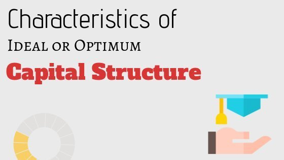 characteristics of ideal or optimal capital structure