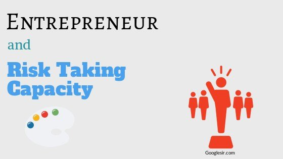 Entrepreneurs and Risk-Taking Capacity