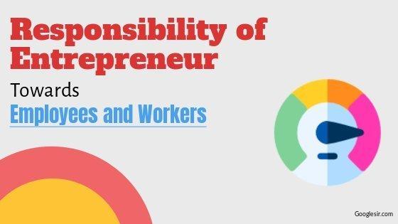 Social Responsibility of Entrepreneurs towards Employees