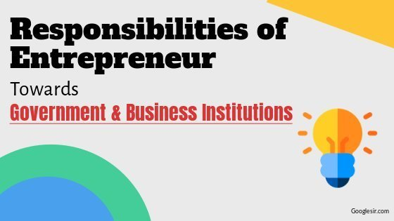 Social Responsibility of Entrepreneurs towards Government & Institutions