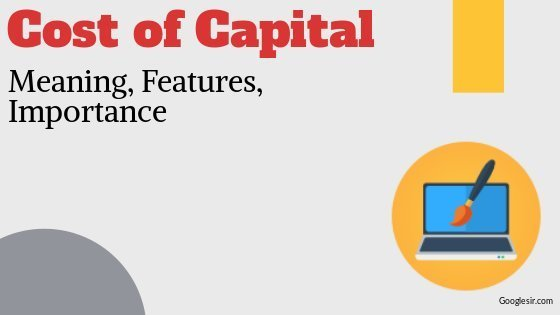 features and importance cost of capital