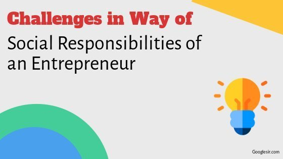 Challenges in Way of Social Responsibilities of Entrepreneurs