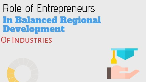 Role of Entrepreneurs in Balanced Regional Development of Industries