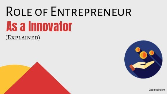 Roles of Entrepreneur as Innovator