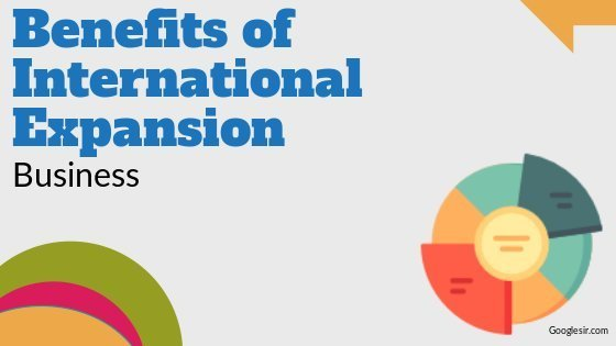 Benefits of International Expansion of Business