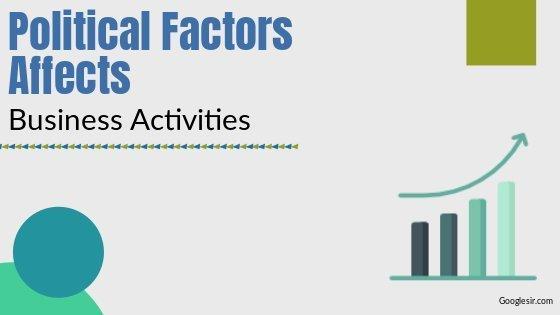 Politicals Factors Affecting Business Activities