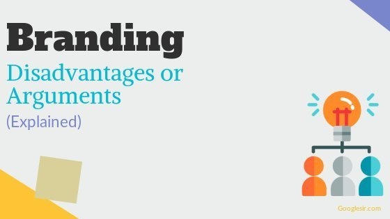Limitations or Disadvantages of Branding