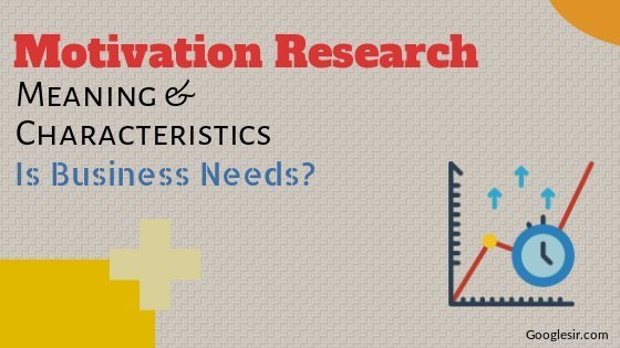 What is the need and characteristics of motivation research