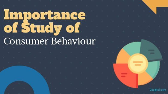 Importance of Study Consumer Behaviour