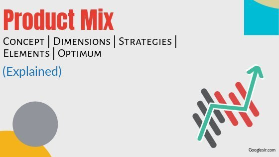 Product Mix: Concept Elements Strategies Dimensions