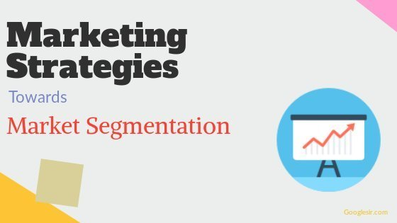 Marketing Strategies Towards Marketing Segmentation