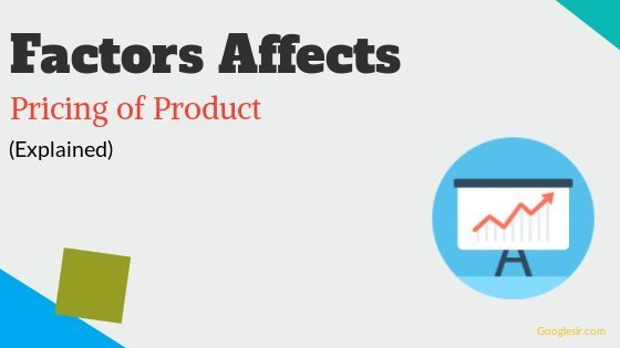 Factors Affecting Pricing of Product