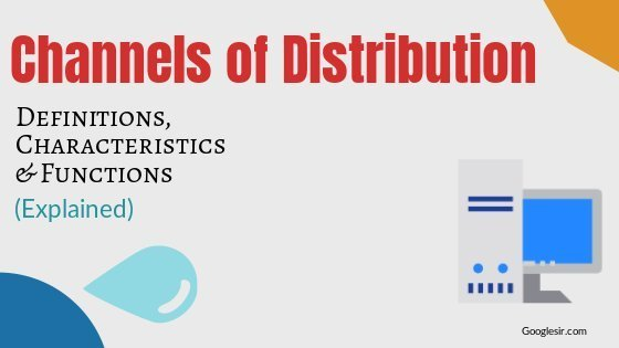 Channels of Distribution: Meaning Characteristics Functions