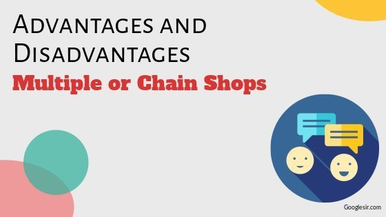 Advantages and Disadvantages of Chain or Multiple Stores