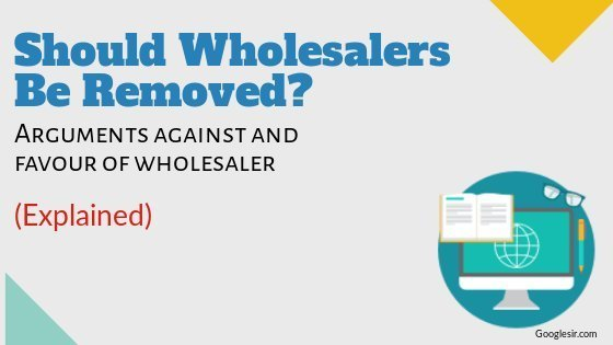 Arguments 'Against' and 'In Favour' of Elimination of Wholesalers