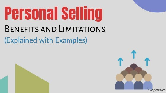 Benefits and Limitations of Personal Selling