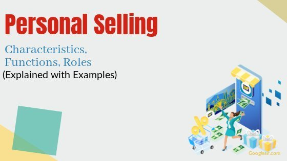 Personal Selling: Characteristics Functions Roles
