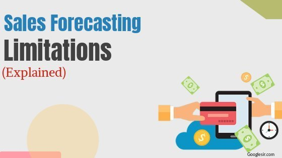 disadvantages and limitations of sales forecasting