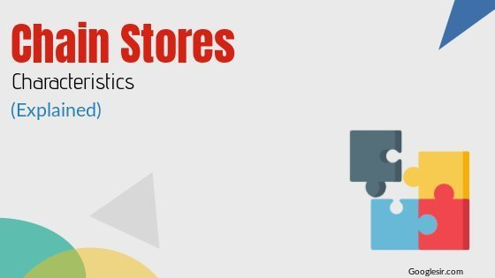Characteristics of Chain Stores or Multiple Shops