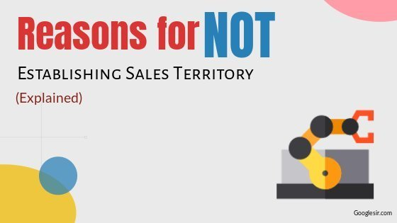 reasons for not establishing sales territories