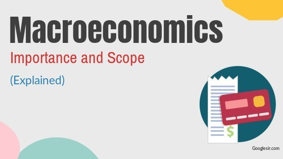 scope and importance of macroeconomics