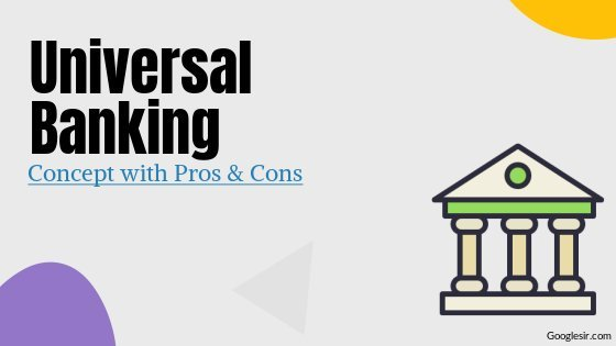What is Universal Banking – With Pros and Cons