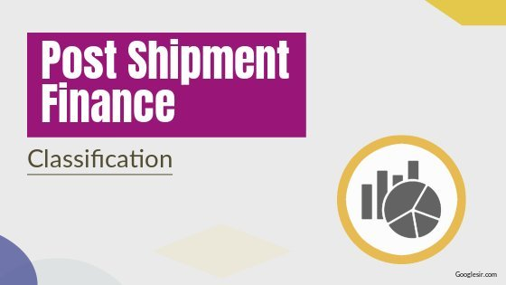 7 Main Types of Post Shipment Finance in Exports