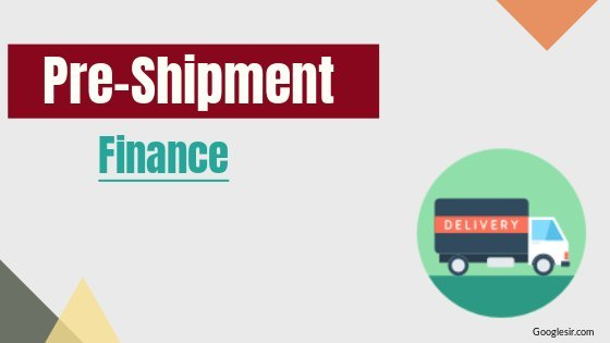 What is Pre-Shipment Finance in Exports? and its Types