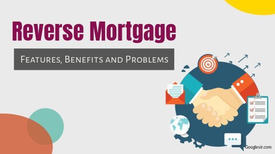 benefits and problems of reverse mortgage