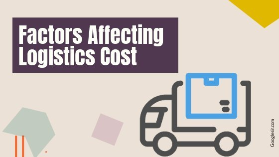 factors affecting logistics cost